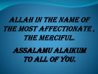 ALLAH in the Name of the most Affectionate , the Merciful.