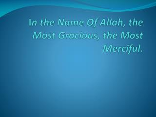 I n  the  Name Of  Allah, the Most Gracious, the Most  Merciful.