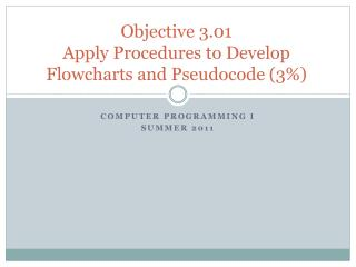Objective 3.01   Apply Procedures to Develop  Flowcharts and  Pseudocode  (3%)