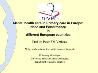 Prof dr. Peter FM Verhaak Netherlands Institute for Health Services Research University Groningen