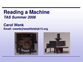 Reading a Machine TAS Summer 2006 Carol Wenk Email: cwenk@westfieldnjk12