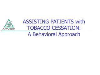 ASSISTING PATIENTS with TOBACCO CESSATION: A Behavioral Approach
