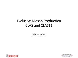 Exclusive Meson Production CLAS and CLAS11