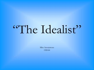 """The Idealist"""