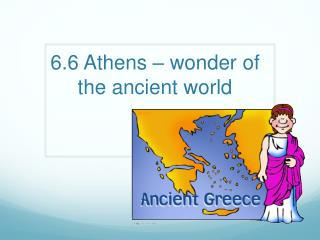 6.6 Athens – wonder of the ancient world