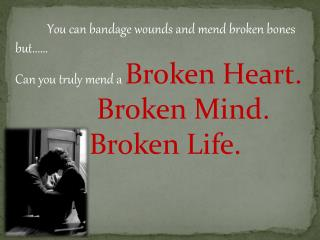 You can bandage wounds and mend broken bones but...... Can you truly mend a  B roken Heart.