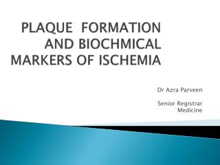 PLAQUE  FORMATION AND BIOCHMICAL MARKERS OF ISCHEMIA