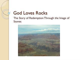 God Loves Rocks