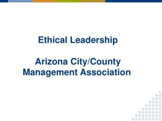 Ethical Leadership  Arizona City/County Management Association