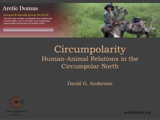 Circumpolarity Human-Animal Relations in the Circumpolar North David G.  Anderson
