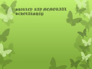 SHIRLEY  RAY MEMORIAL SCHOLARSHIP