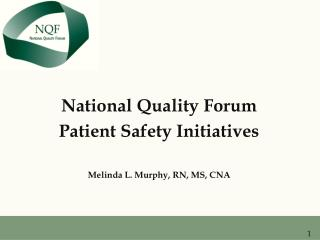 National Quality Forum  Patient Safety Initiatives Melinda L. Murphy, RN, MS, CNA