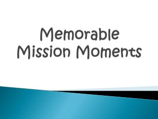 Memorable Mission Moments
