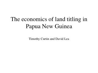 The economics of land titling in Papua New Guinea  Timothy Curtin and David Lea