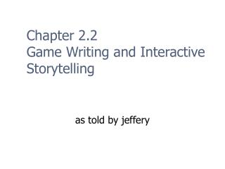 Chapter 2.2 Game Writing and Interactive Storytelling