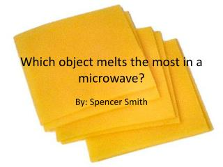 Which object melts the most in a microwave?
