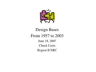 Design Bases From 1957 to 2003 June 18, 2007 Chuck Casto Region II NRC
