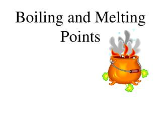 Boiling and Melting Points