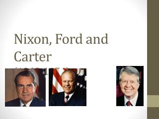 Nixon, Ford and Carter (1968-1976)
