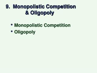 9.  Monopolistic Competition & Oligopoly