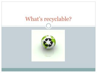 What's recyclable?