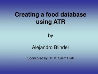 Creating a food database using ATR by Alejandro Blinder Sponsored by Dr. M. Salim Diab