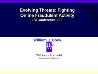 Evolving Threats: Fighting Online Fraudulent Activity LSI Conference, S.F. William J. Cook
