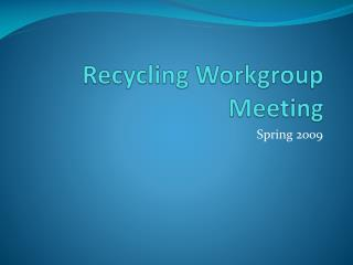 Recycling Workgroup Meeting