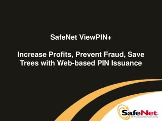 SafeNet ViewPIN+  Increase Profits, Prevent Fraud, Save Trees with Web-based PIN Issuance