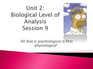 Unit 2: Biological Level of  Analysis Session 9