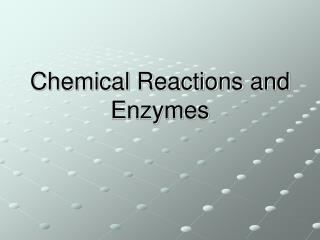 Chemical Reactions and Enzymes