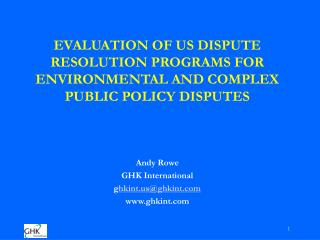EVALUATION OF US DISPUTE RESOLUTION PROGRAMS FOR ENVIRONMENTAL AND COMPLEX PUBLIC POLICY DISPUTES