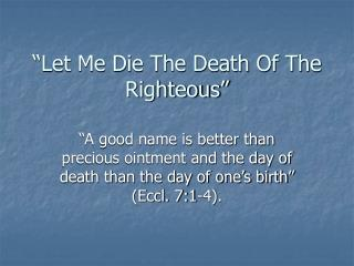 """Let Me Die The Death Of The Righteous"""
