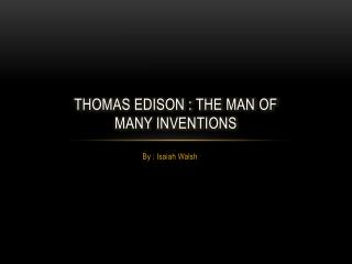 Thomas Edison : the man of  many inventions