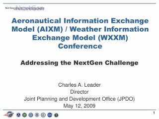 Charles A. Leader Director Joint Planning and Development Office (JPDO) May 12, 2009