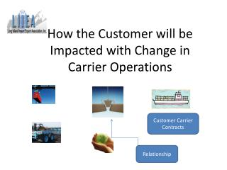 How the Customer will be Impacted with Change in  Carrier Operations
