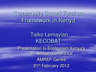 Community Based Tourism Framework in Kenya Taiko Lemayian KECOBAT