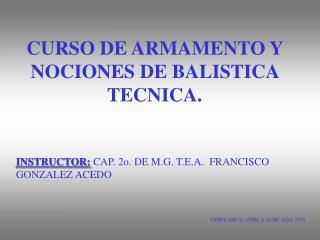CURSO DE ARMAMENTO Y NOCIONES DE BALISTICA  TECNICA.