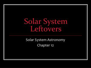 Solar System Leftovers