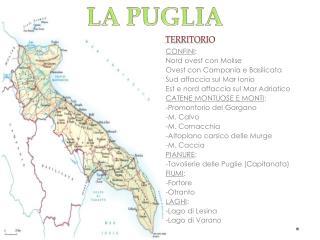CONFINI : Nord ovest con Molise Ovest con Campania e Basilicata Sud affaccia sul Mar Ionio