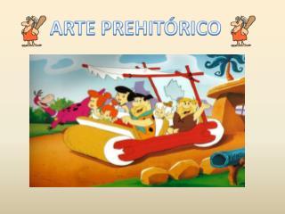 ARTE PREHITÓRICO