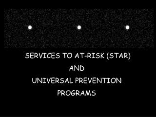 SERVICES TO AT-RISK (STAR) AND UNIVERSAL PREVENTION PROGRAMS