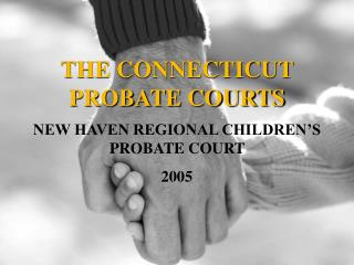 THE CONNECTICUT PROBATE COURTS