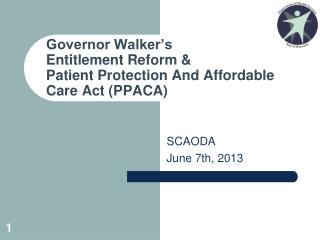 Governor Walker's Entitlement Reform &  Patient Protection And Affordable Care Act (PPACA)