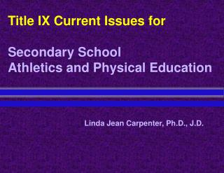 Title IX Current Issues for Secondary School Athletics and Physical Education