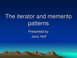The iterator and memento patterns
