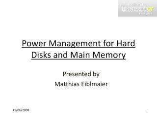 Power Management for Hard Disks and Main Memory