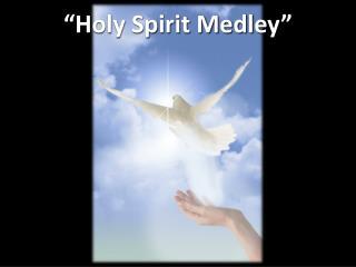 """""""Holy Spirit  Medley"""""""
