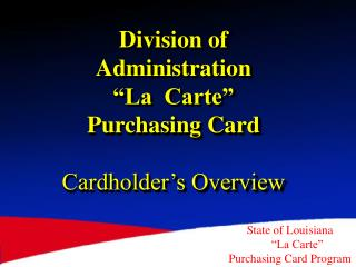 Division of Administration  La  Carte  Purchasing Card   Cardholder s Overview