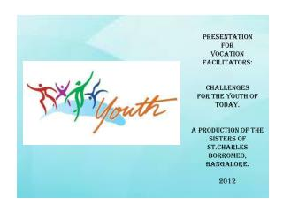 PRESENTATION FOR VOCATION FACILITATORS: CHALLENGES  FOR THE YOUTH OF TODAY.
